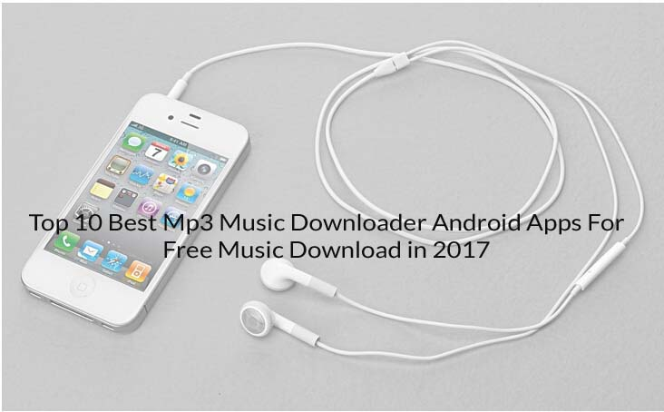 Top 10 Best Mp3 Music Downloader Android Apps For Free Music Download in 2017