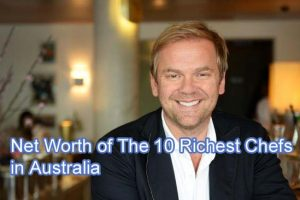 Net Worth of The 10 Richest Chefs in Australia